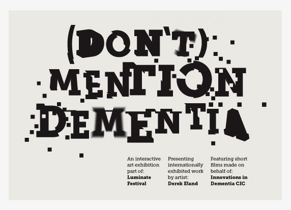 """Derek Eland. (Don't) Mention Dementia. Exhibition."""